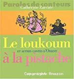 Le loukoum à la pistache et autres contes d'Orient / Catherine Zarcate (Syros, collection Paroles de Conteurs)