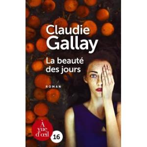 La beauté des jours / Claudie Galley (Actes Sud 2017)