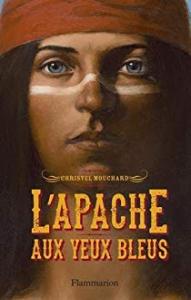 L'Apache aux yeux bleus / Christel Mouchard (Ed. Flammarion)