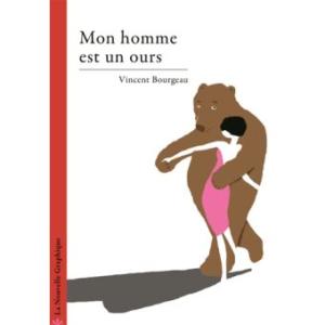 Mon homme est un ours / Vincent Bourgeau (La Nouvelle graphique)