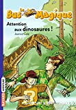 Attention aux dinosaures !